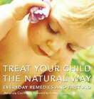 Treat Your Child the Natural Way: Everyday Remedies and First Aid by Amanda Cochrane, Mary Loveday (Paperback, 2001)