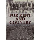for Kent and Country a Testimony to The Contribution Made by Ken. 9781908336637