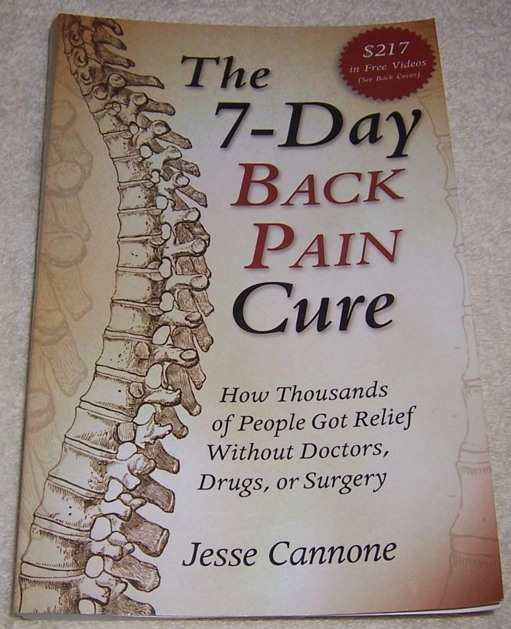 The 7-Day Back Pain Cure : How Thousands of People Got Relief Without  Doctors, Drugs, or Surgery by Cannone Jesse (2009, Paperback)   eBay