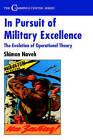 In Pursuit of Military Excellence: The Evolution of Operational Theory by Shimon Naveh (Hardback, 1997)