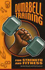 Dumbbell Training for Strength and Fitness by Fred Fornicola, Matt Brzycki (Paperback, 2006)