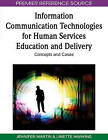 Information Communication Technologies for Human Services Education and Delivery: Concepts and Cases by IGI Global (Hardback, 2009)