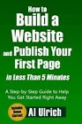 How to Build a Website and Publish Your First Page in Less Than 5 Minutes: A Step-By-Step Guide to Help You Get Started Right Away by Al Ulrich (Paperback / softback, 2013)