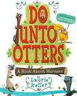 Do Unto Otters: A Book about Manners by Laurie Keller (Hardback, 2009)