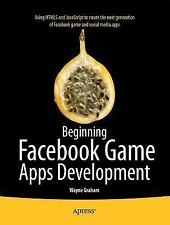 Beginning Facebook Game Apps Development by Wayne Graham (2012, Paperback,...