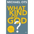 What Kind of God?: Responses to 10 Popular Accusations by Michael Ots (Paperback, 2016)
