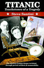 Titanic: Touchstones of a Tragedy: The Timeless Human Drama Revisited Through Period Artifacts and Memorabilia by Steve A Santini (Paperback / softback, 2000)