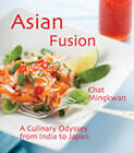 Asian Fusion: A Culinary Odyssey from India to Japan by Chat Mingkwan (Paperback, 2010)