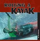 Rolling a Kayak by Ken Whiting (2006, Paperback)