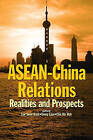 ASEAN-China Relations: Realities and Prospects by Institute of Southeast Asian Studies (Paperback, 2006)