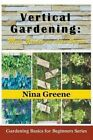 Vertical Gardening: More Garden in Less Space (Large Print): Gardening Basics for Beginners Series by Nina Greene (Paperback / softback, 2014)