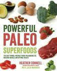Powerful Paleo Superfoods: The Best Primal-Friendly Foods for Burning Fat, Building Muscle and Optimal Health by Julia Maranan, Heather Connell (Paperback, 2014)