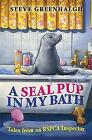 A Seal Pup in My Bath: Tales from an RSPCA Inspector by Steve Greenhalgh (Paperback, 2011)