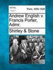 Andrew English V. Francis Porter, Admr. by Shirley &   Stone (Paperback / softback, 2012)