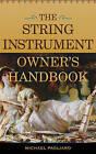 The String Instrument Owner's Handbook by Michael J. Pagliaro (Hardback, 2015)