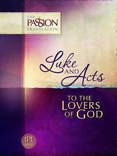 Luke and Acts: To the Lovers of God (The Passion Translation) NEW