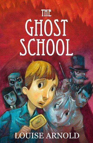 Ghost School (The Invisible Friend) By Louise Arnold