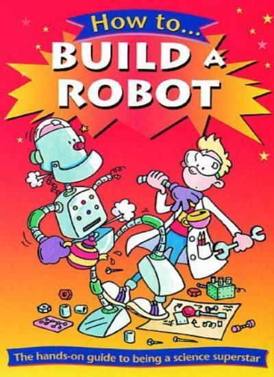 How to Build a Robot By Clive Gifford