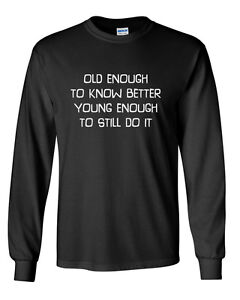 Long-Sleeve-Men-039-s-Old-Enough-To-Know-Better-T-Shirt-Funny-Birthday-Present-Gift