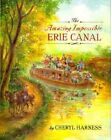The Amazing Impossible Erie Canal by Cheryl Harness (Hardback, 1995)
