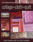 Collage + Cloth = Quilt: Create innovative quilts from photo inspiration by Judi Warren Blaydon (Paperback, 2010)