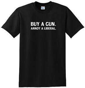 Buy A Gun Annoy A Liberal T Shirt Humorous Tee Funny Political Tee