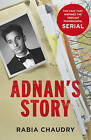 Adnan's Story: Murder, Justice, and the Case That Captivated a Nation: The Case That Inspired the Podcast Phenomenon Serial by Rabia Chaudry (Hardback, 2016)