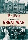 Belfast & the Great War by Keith Haines (Paperback, 2016)
