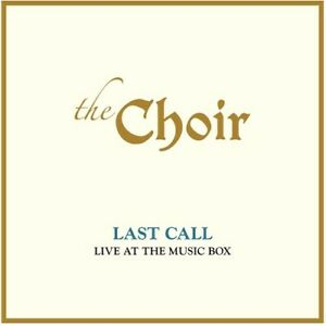 The Choir - Last Call: Live At The Music Box (live) [New CD]