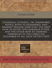 Conjugall Counsell, Or, Seasonable Advice, Both to Unmarried, and Married Persons Directing the First How to Enter Into Marriage Estate, and the Other How to Demeane Themselves in the Christian Discharge of All Such Duties (1653) by Thomas Hilder (Paperback / softback, 2011)