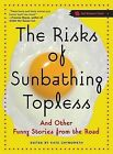 The Risks of Sunbathing Topless: And Other Funny Stories from the Road by Seal Press (Paperback, 2005)