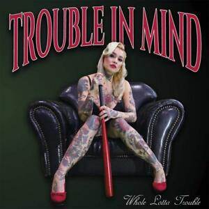 TROUBLE-IN-MIND-WHOLE-LOTTA-TROUBLE-VINYL-LP-NEU