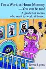 I'm a Work-At-Home Mommy--You Can Be Too!: A Guide for Moms Who Want to Work at Home by Teresa Ann Lyons (Paperback / softback, 2002)