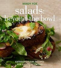 Salads : Beyond the Bowl, Extraordinary Recipes for Everyday Eating by Mindy Fox (2012, Paperback)