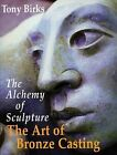 The Art of Bronze Casting: The Alchemy of Sculpture by Tony Birks (Paperback, 2004)