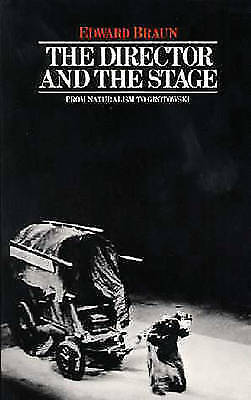 The Director and the Stage: From Naturalism to Grotowski by Edward Braun...
