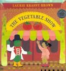 The Vegetable Show by Laurie Krasny Brown (1995, Hardcover)