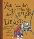 You Wouldn't Want to... Ser. Adventurers and Explorers: You Wouldn't Want to Explore with Sir Francis Drake! : A Pirate You'd Rather Not Know by David Stewart (2005, Paperback)