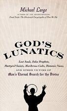 God's Lunatics: Lost Souls, False Prophets, Martyred Saints, Murderous Cults, De