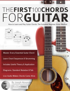 The First 100 Chords for Guitar How to Learn and Play Guitar Chords Guitar