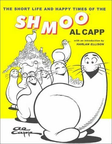 The Short Life and Happy Times of the Schmoo by Al Capp (2002, Hardcover)
