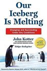 Our Iceberg is Melting: Changing and Succeeding Under Any Conditions by Holger Rathgeber, John P. Kotter (Hardback, 2006)
