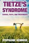 Tietze's Syndrome: Causes, Tests, and Treatments by Stephanie Kenrose (Paperback, 2009)