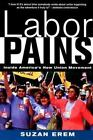 Labor Pains : Stories from Inside America's New Union Movement by Suzan Erem (2001, Paperback)