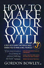 How to Make Your Own Will: A Self-help Guide That Really Does Enable You to Make a Will Yourself by Gordon Bowley (Paperback, 2007)