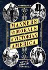 Manners & Morals of Victorian America by Wayne Erbsen (Paperback, 2009)
