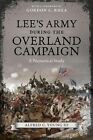 Lee's Army During the Overland Campaign: A Numerical Study by Alfred C Young (Hardback, 2013)
