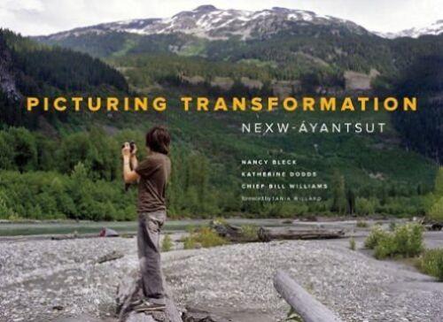 1 of 1 - Picturing Transformation: Nexw-Ayanstut,Williams, Bill, Dodds, Katherine,Very Go