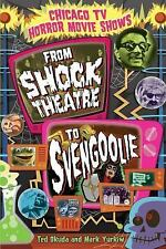 Chicago TV Horror Movie Shows : From Shock Theatre to Svengoolie by Ted Okuda...