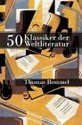 50 Klassiker der Weltliteratur von Thomas Rommel (2013, Taschenbuch)